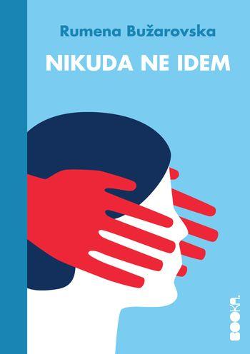 "Naslovnica zbirke priča ""Nikuda ne idem"" (""Kupine""); Prevod sa makedonskog Irena Šentevska. BOOKA, Beograd 2019. foto: Dnevnik.rs"