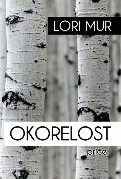 """Naslovnica zbirke priča """"Okorelost"""", autorke Lori Mur. Agora, Novi Sad 2019. Foto: Dnevnik.rs"""
